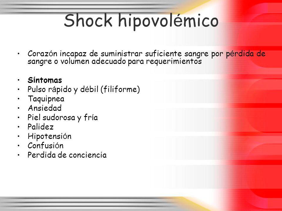 Shock hipovolémico Corazón incapaz de suministrar suficiente sangre por pérdida de sangre o volumen adecuado para requerimientos.