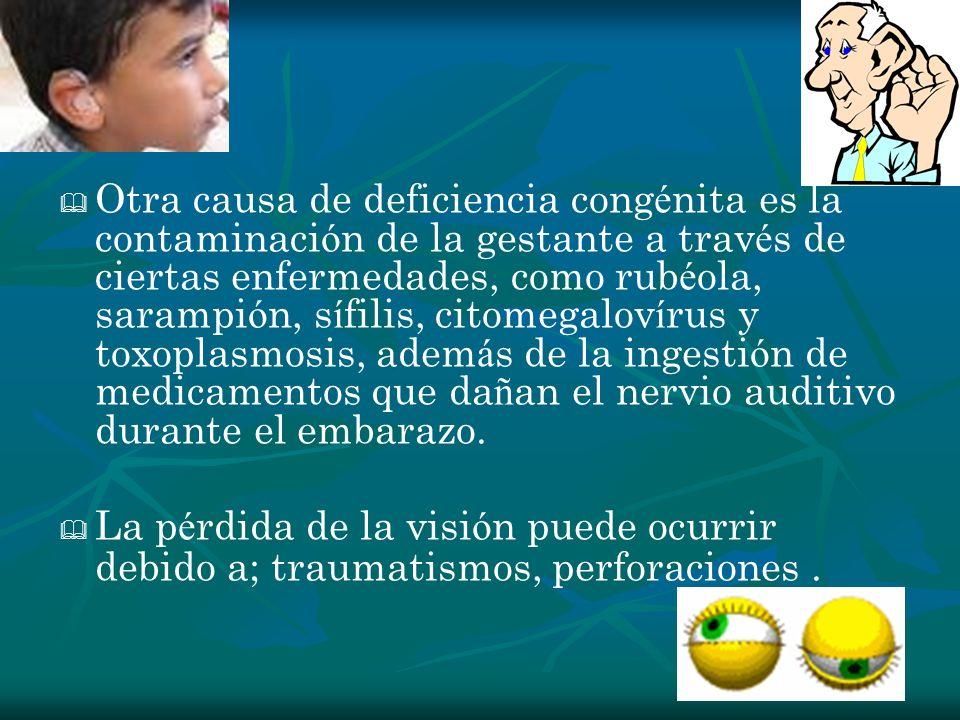 Otra causa de deficiencia congénita es la contaminación de la gestante a través de ciertas enfermedades, como rubéola, sarampión, sífilis, citomegalovírus y toxoplasmosis, además de la ingestión de medicamentos que dañan el nervio auditivo durante el embarazo.