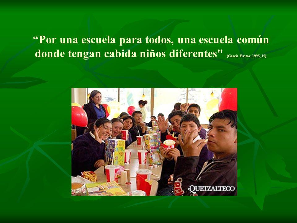 Por una escuela para todos, una escuela común donde tengan cabida niños diferentes (García Pastor, 1995, 15).
