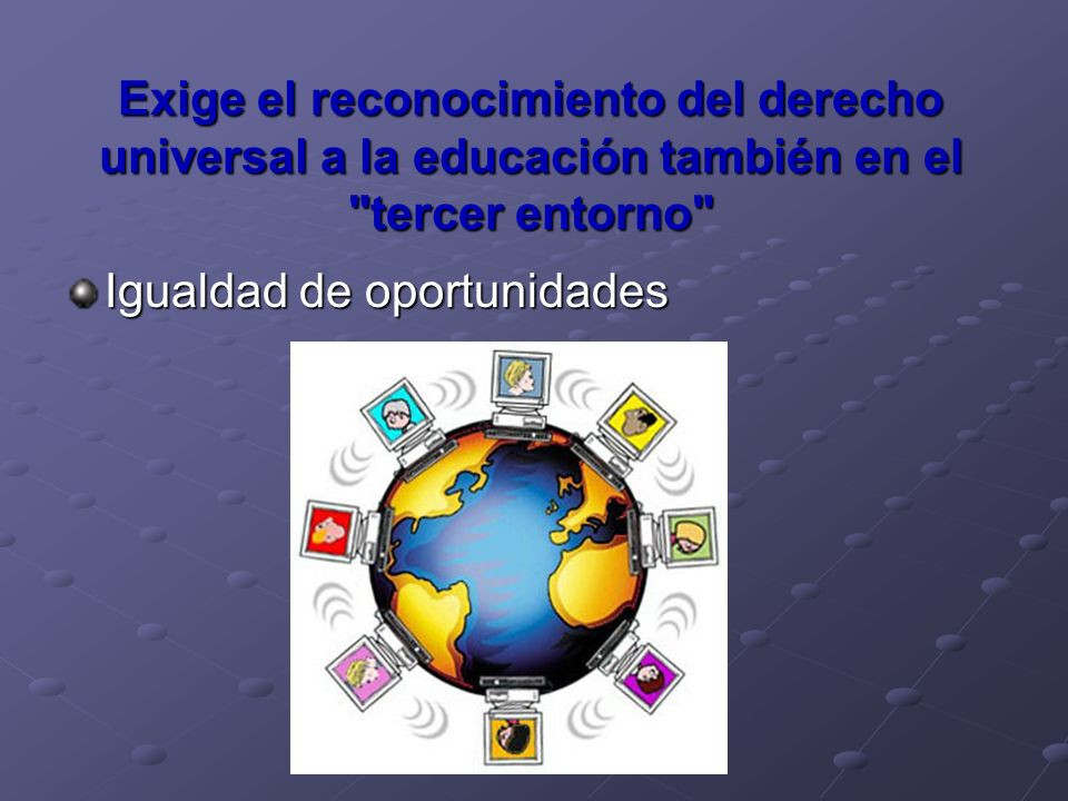 Exige el reconocimiento del derecho universal a la educación también en el tercer entorno