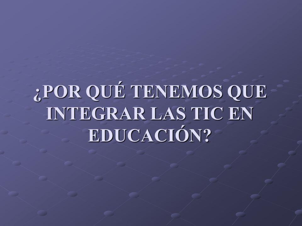 ¿POR QUÉ TENEMOS QUE INTEGRAR LAS TIC EN EDUCACIÓN