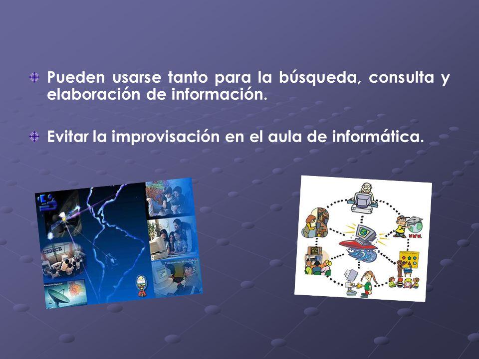 Pueden usarse tanto para la búsqueda, consulta y elaboración de información.