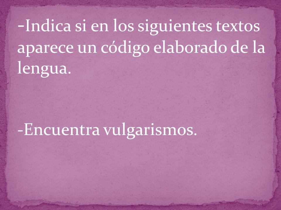 -Indica si en los siguientes textos aparece un código elaborado de la lengua.