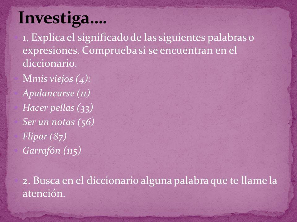 Investiga…. 1. Explica el significado de las siguientes palabras o expresiones. Comprueba si se encuentran en el diccionario.