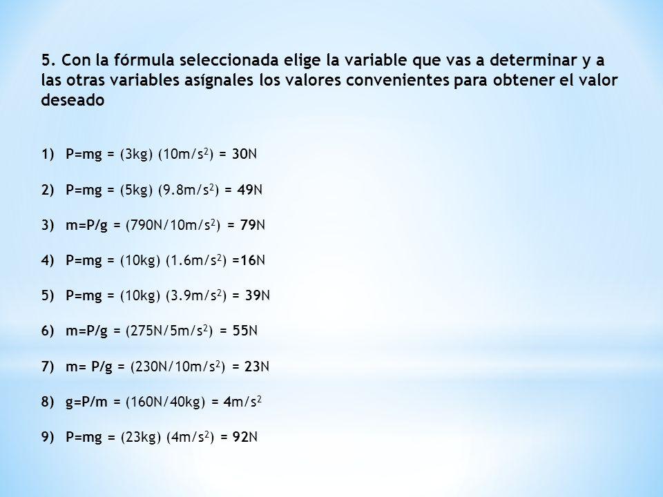 5. Con la fórmula seleccionada elige la variable que vas a determinar y a las otras variables asígnales los valores convenientes para obtener el valor deseado