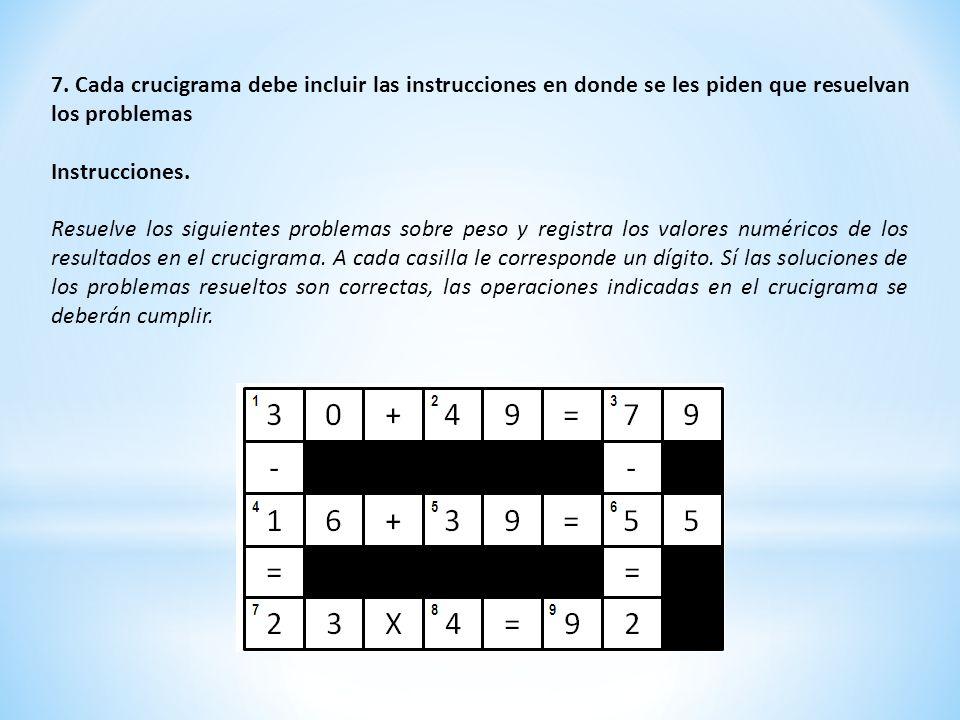 7. Cada crucigrama debe incluir las instrucciones en donde se les piden que resuelvan los problemas