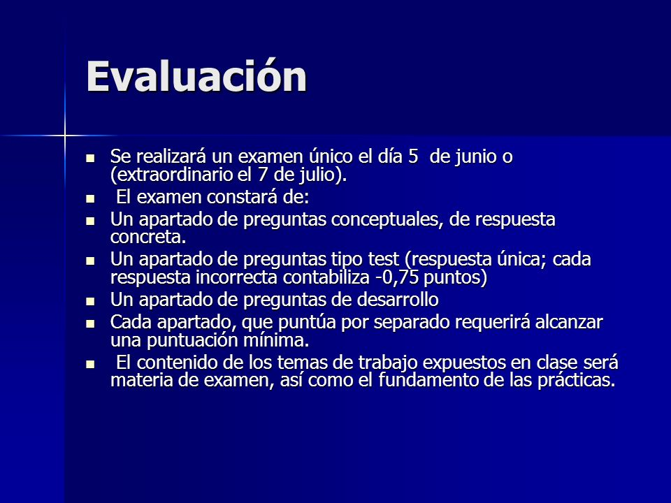 EvaluaciónSe realizará un examen único el día 5 de junio o (extraordinario el 7 de julio). El examen constará de:
