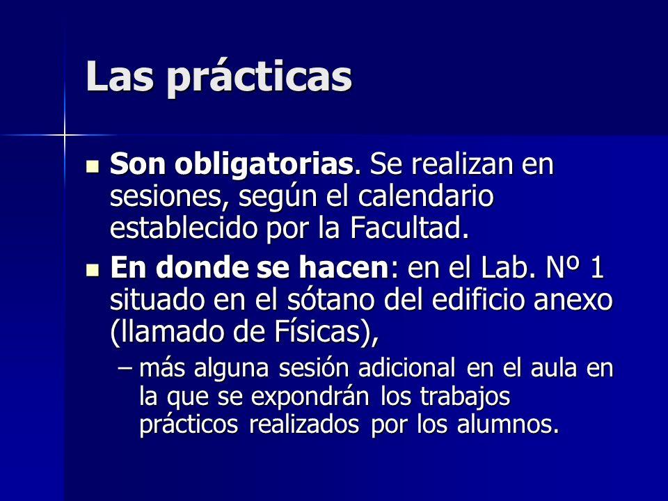 Las prácticasSon obligatorias. Se realizan en sesiones, según el calendario establecido por la Facultad.