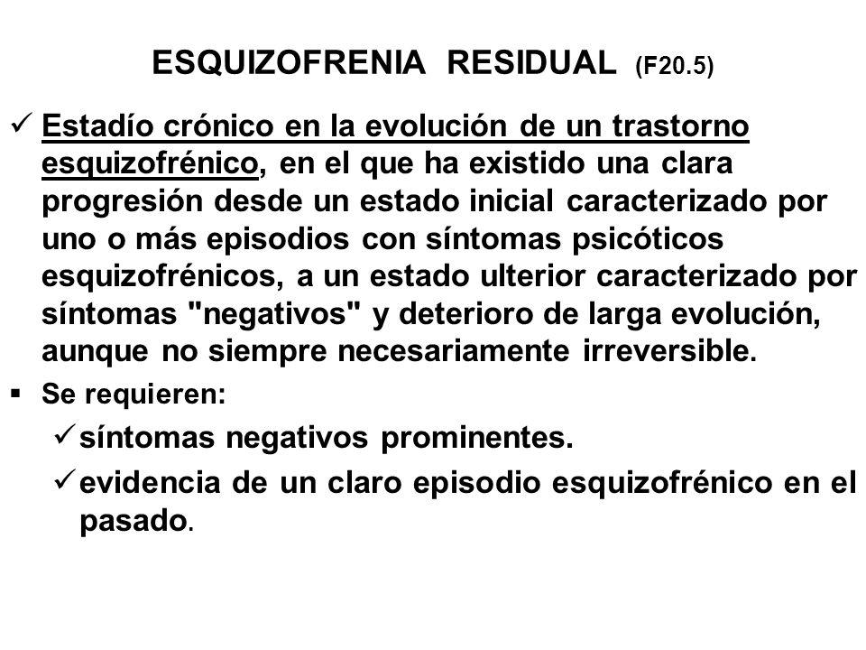 ESQUIZOFRENIA RESIDUAL (F20.5)