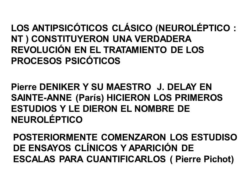 LOS ANTIPSICÓTICOS CLÁSICO (NEUROLÉPTICO : NT ) CONSTITUYERON UNA VERDADERA REVOLUCIÓN EN EL TRATAMIENTO DE LOS PROCESOS PSICÓTICOS