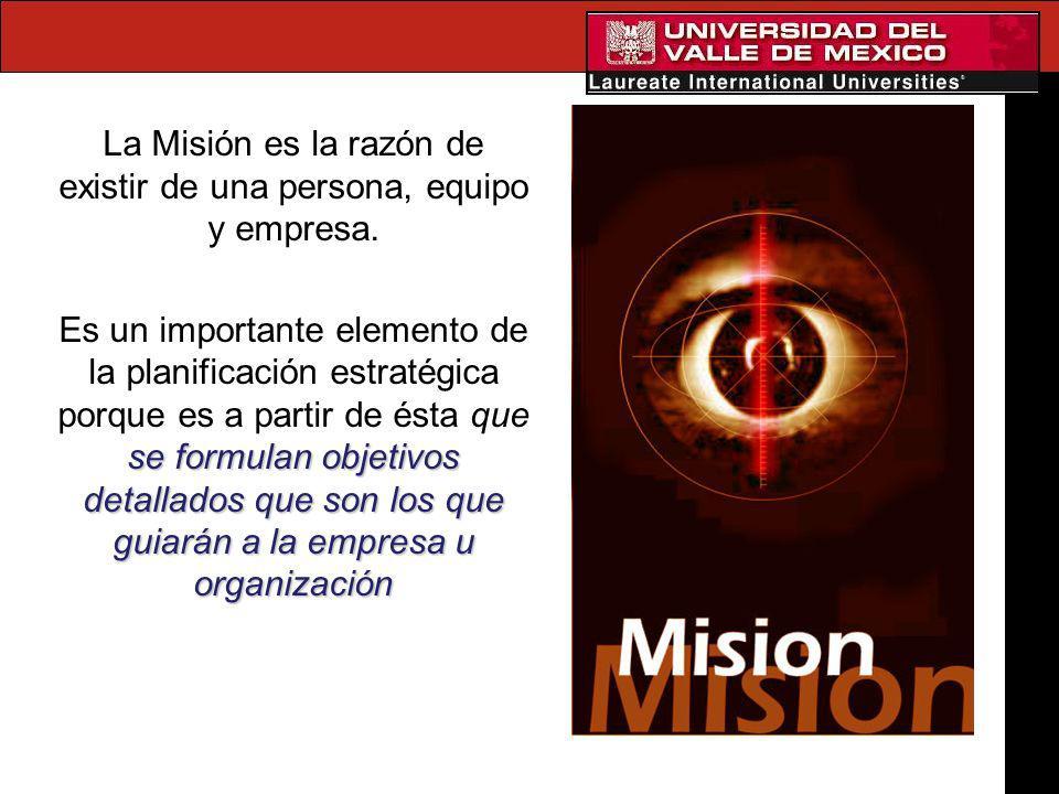 La Misión es la razón de existir de una persona, equipo y empresa