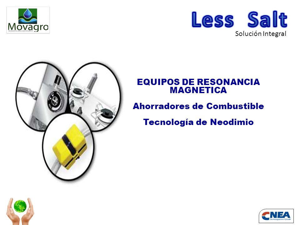 Less Salt EQUIPOS DE RESONANCIA MAGNETICA Ahorradores de Combustible
