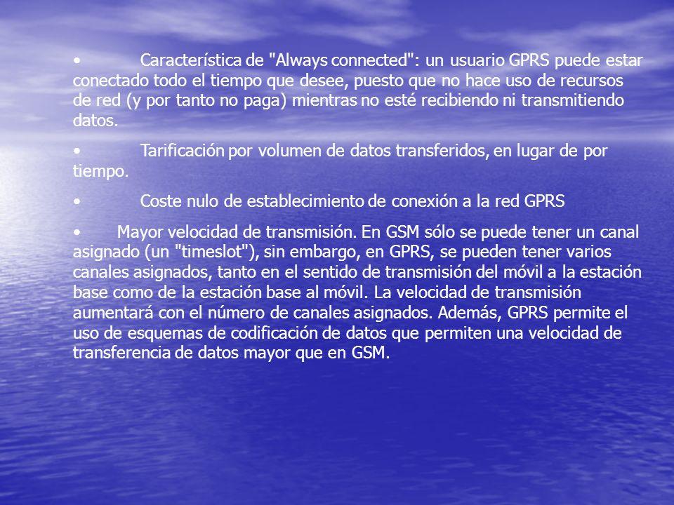 • Característica de Always connected : un usuario GPRS puede estar conectado todo el tiempo que desee, puesto que no hace uso de recursos de red (y por tanto no paga) mientras no esté recibiendo ni transmitiendo datos.