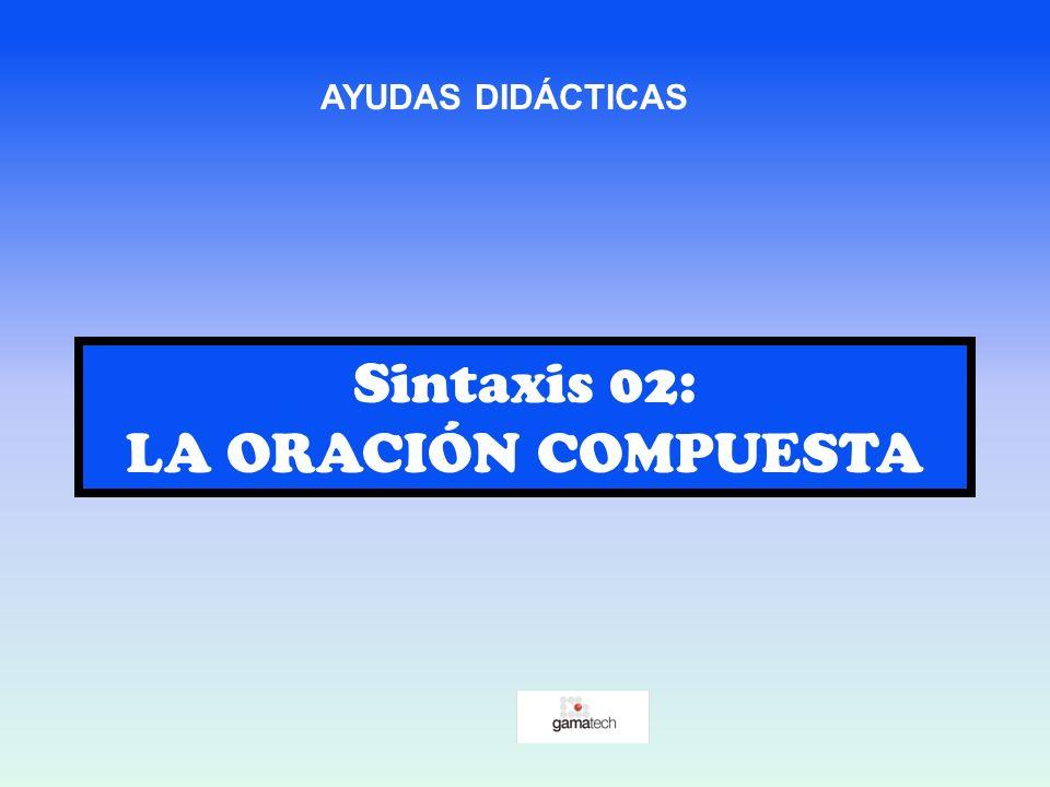 AYUDAS DIDÁCTICAS Sintaxis 02: LA ORACIÓN COMPUESTA