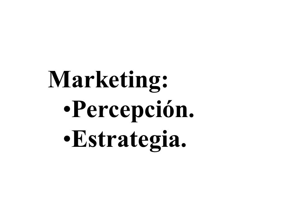Marketing: Percepción. Estrategia.