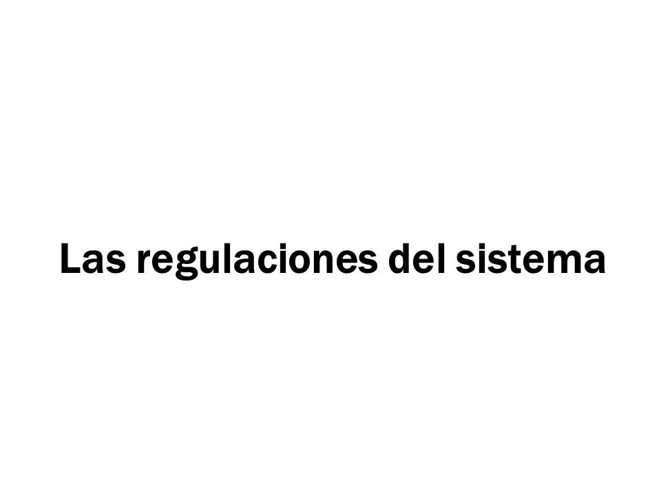 Las regulaciones del sistema