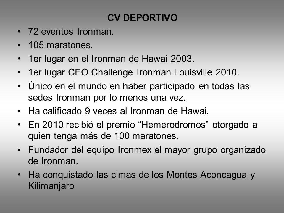 CV DEPORTIVO 72 eventos Ironman. 105 maratones. 1er lugar en el Ironman de Hawai 2003. 1er lugar CEO Challenge Ironman Louisville 2010.