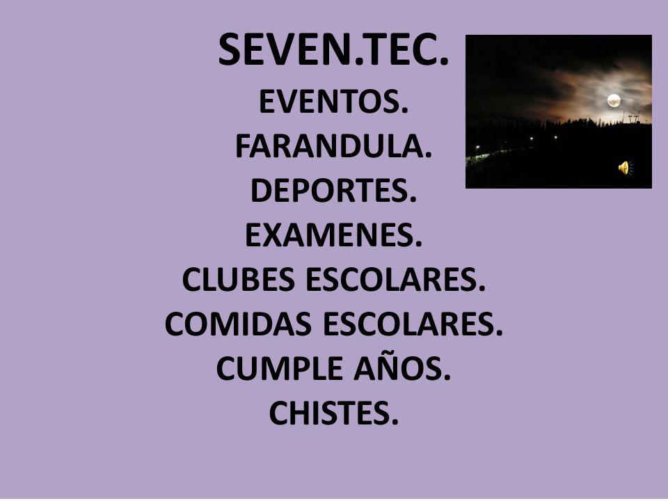 SEVEN. TEC. EVENTOS. FARANDULA. DEPORTES. EXAMENES. CLUBES ESCOLARES