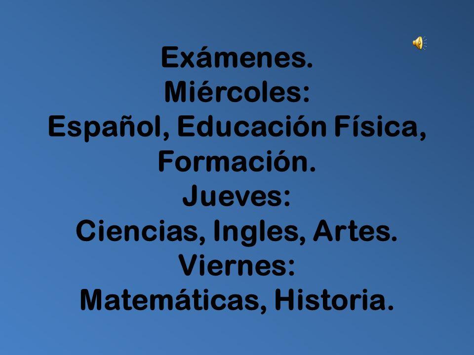 Exámenes. Miércoles: Español, Educación Física, Formación