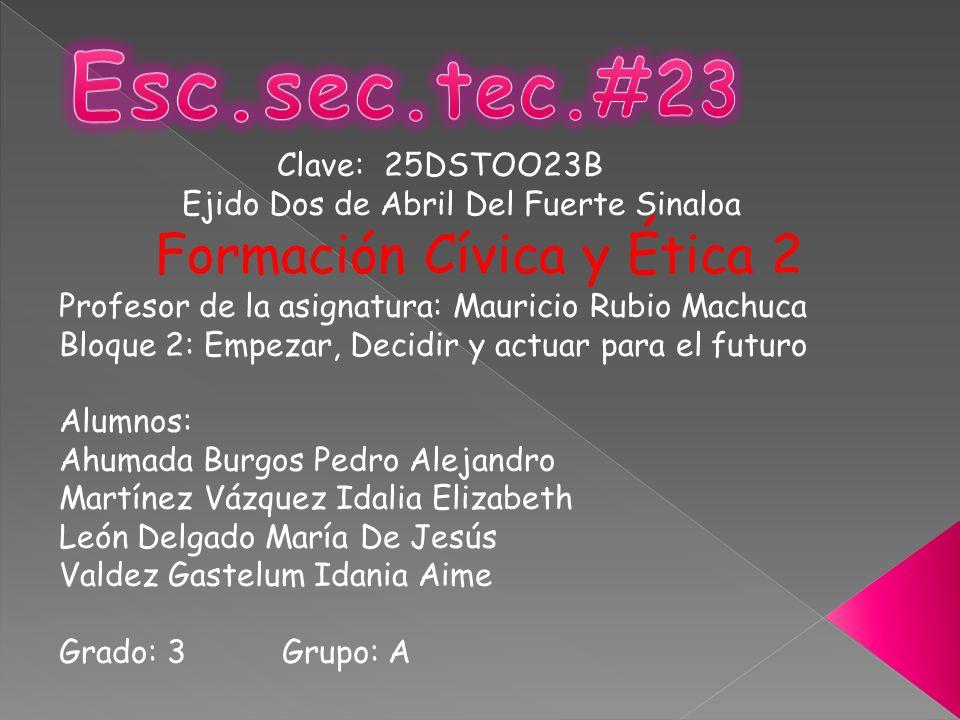 Esc.sec.tec.#23 Formación Cívica y Ética 2 Clave: 25DSTOO23B