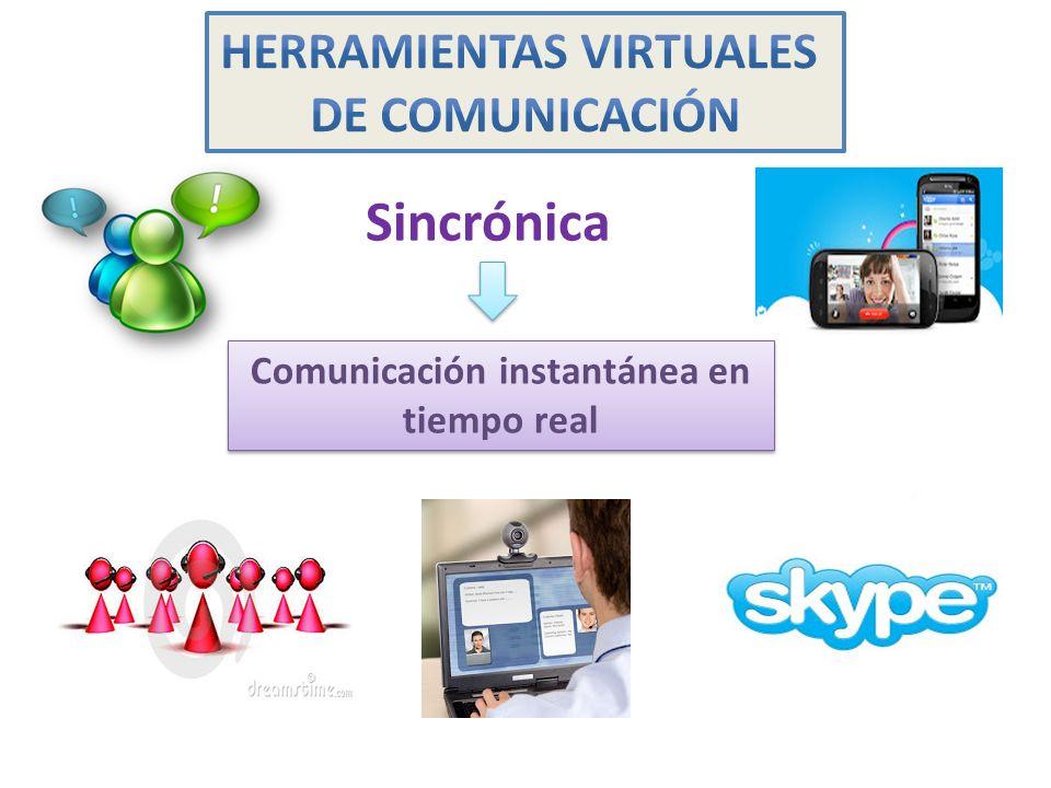 HERRAMIENTAS VIRTUALES Comunicación instantánea en