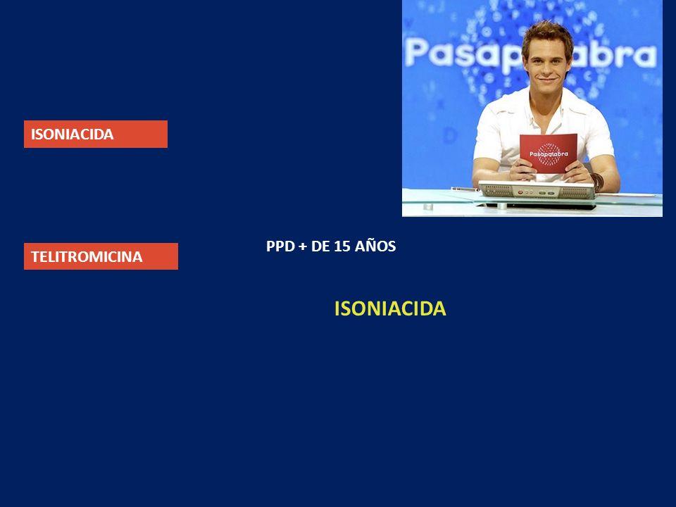 ISONIACIDA PPD + DE 15 AÑOS TELITROMICINA ISONIACIDA