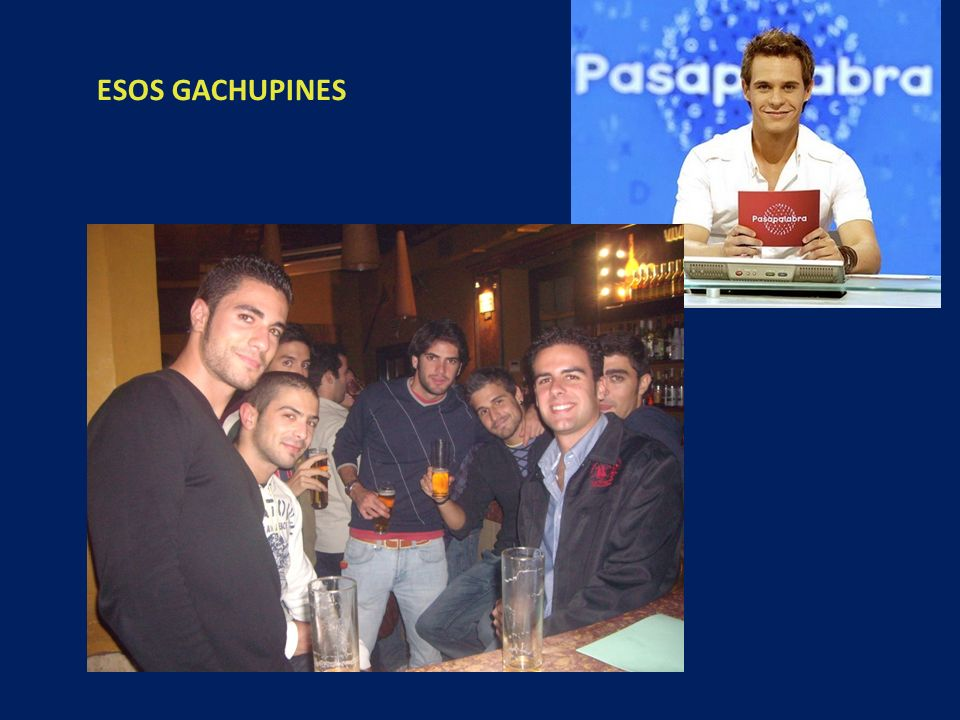 ESOS GACHUPINES