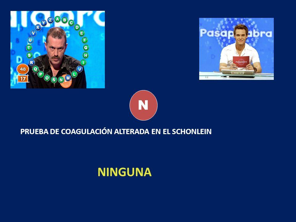 N PRUEBA DE COAGULACIÓN ALTERADA EN EL SCHONLEIN NINGUNA