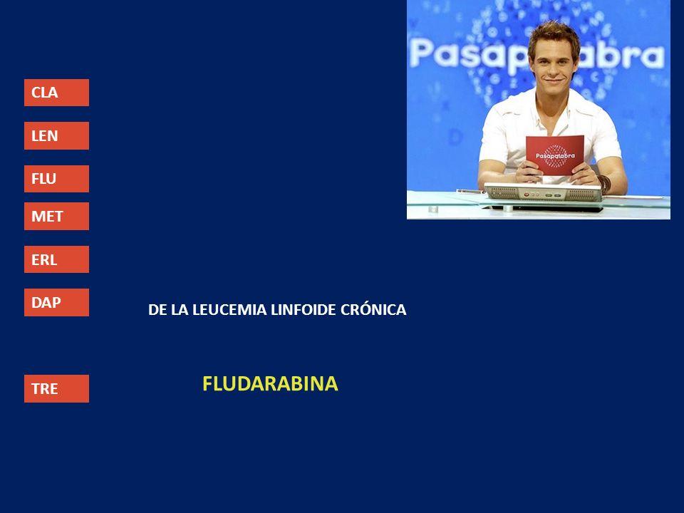 FLUDARABINA CLA LEN FLU MET ERL DAP DE LA LEUCEMIA LINFOIDE CRÓNICA