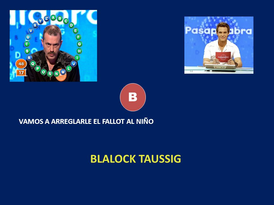 B VAMOS A ARREGLARLE EL FALLOT AL NIÑO BLALOCK TAUSSIG