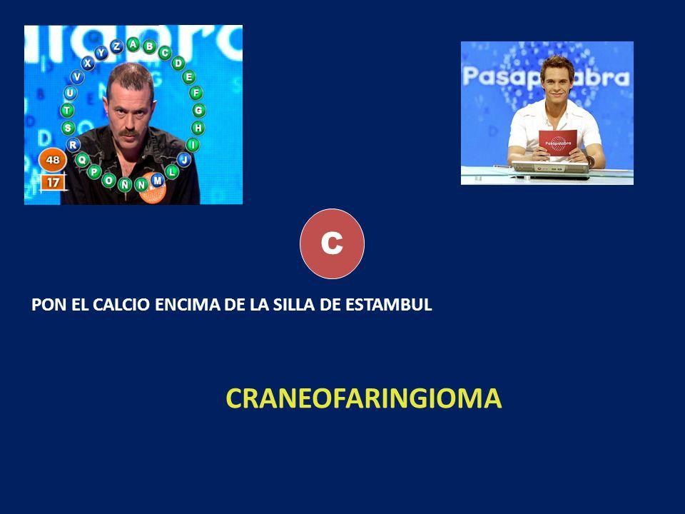 C PON EL CALCIO ENCIMA DE LA SILLA DE ESTAMBUL CRANEOFARINGIOMA