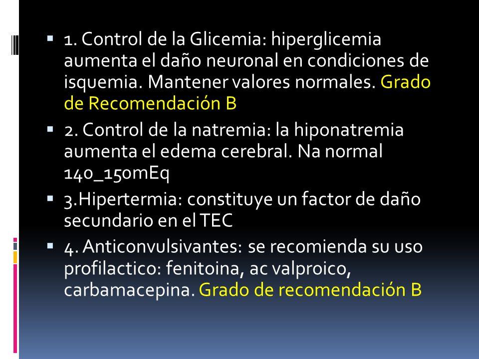 1. Control de la Glicemia: hiperglicemia aumenta el daño neuronal en condiciones de isquemia. Mantener valores normales. Grado de Recomendación B