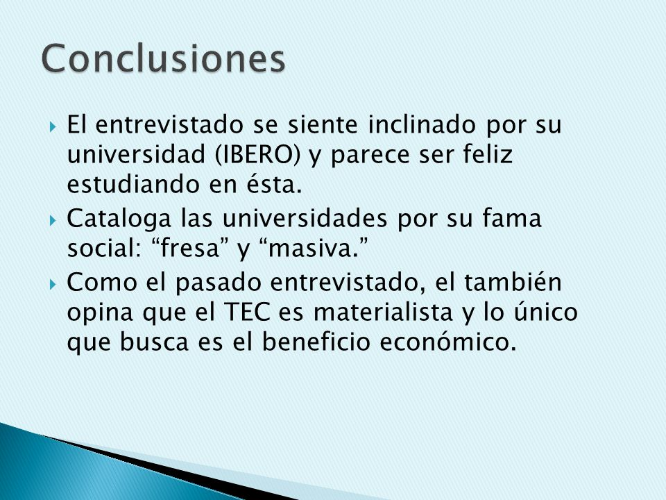 Conclusiones El entrevistado se siente inclinado por su universidad (IBERO) y parece ser feliz estudiando en ésta.