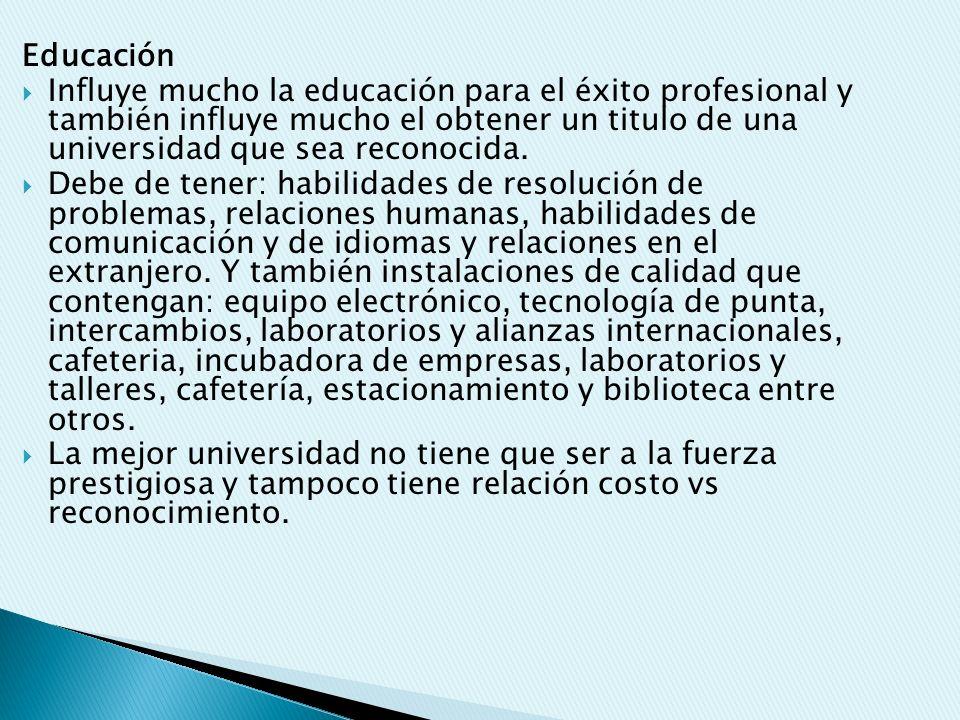 Educación Influye mucho la educación para el éxito profesional y también influye mucho el obtener un titulo de una universidad que sea reconocida.
