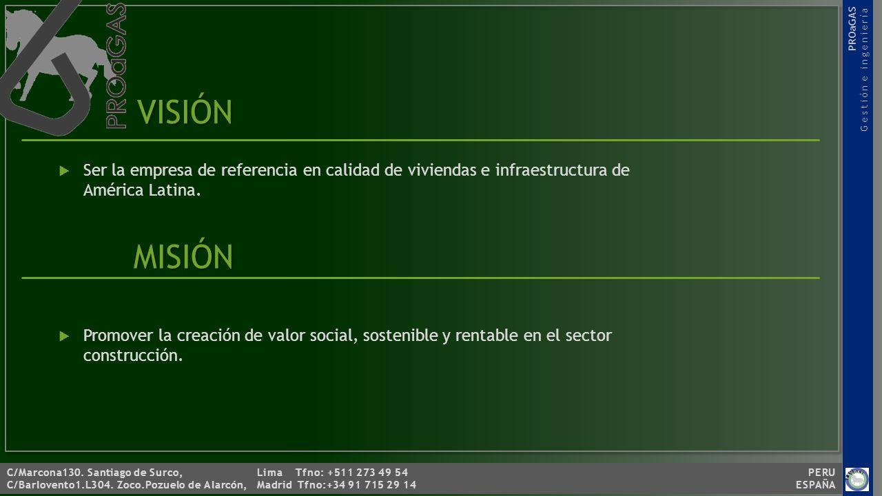 VISIÓN Ser la empresa de referencia en calidad de viviendas e infraestructura de América Latina.