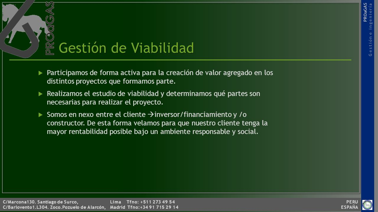 Gestión de Viabilidad Participamos de forma activa para la creación de valor agregado en los distintos proyectos que formamos parte.