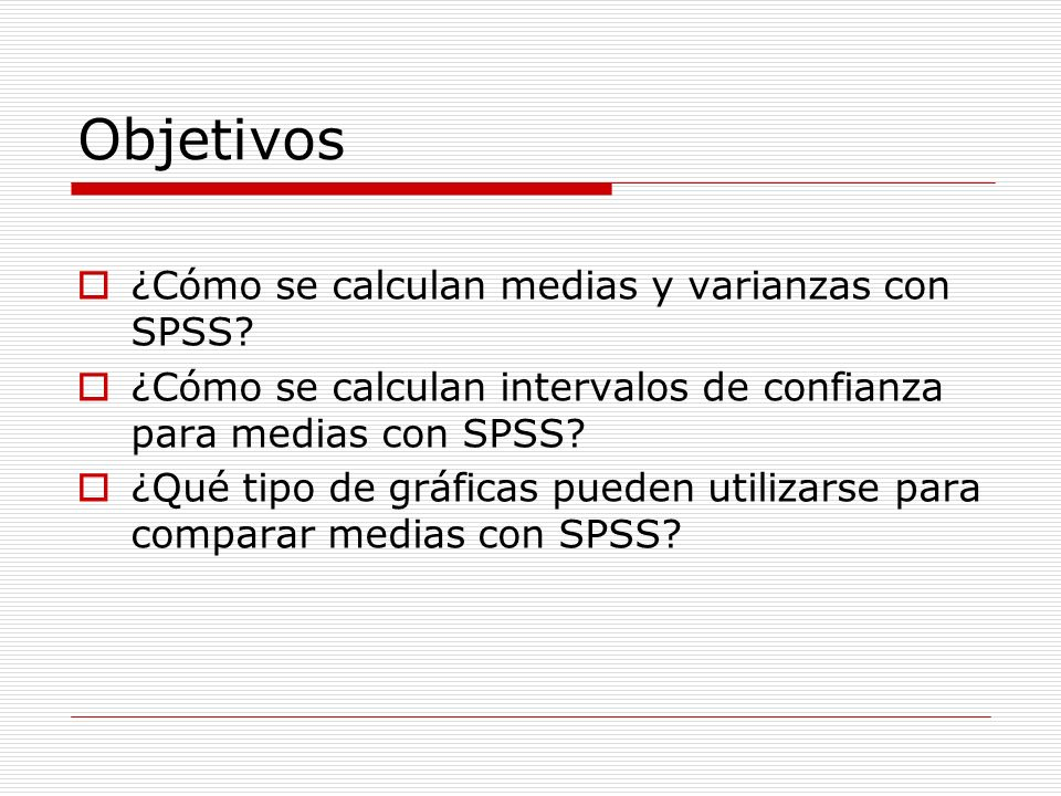 Objetivos ¿Cómo se calculan medias y varianzas con SPSS