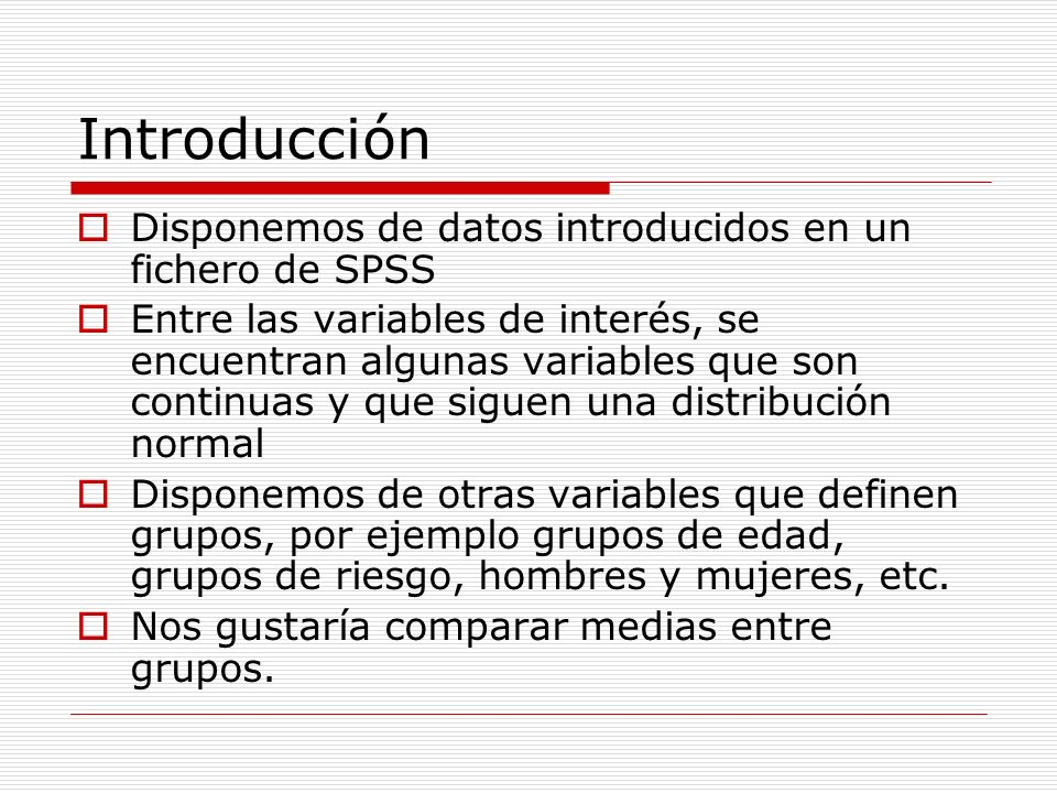 Introducción Disponemos de datos introducidos en un fichero de SPSS