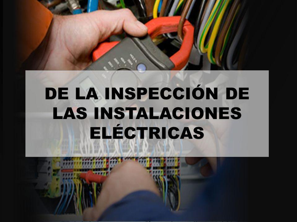 DE LA INSPECCIÓN DE LAS INSTALACIONES ELÉCTRICAS