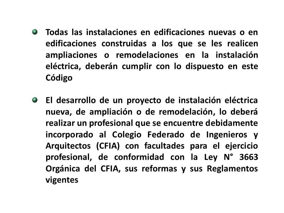 Todas las instalaciones en edificaciones nuevas o en edificaciones construidas a los que se les realicen ampliaciones o remodelaciones en la instalación eléctrica, deberán cumplir con lo dispuesto en este Código