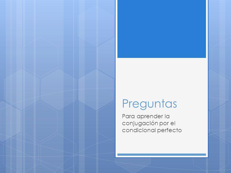 Para aprender la conjugación por el condicional perfecto