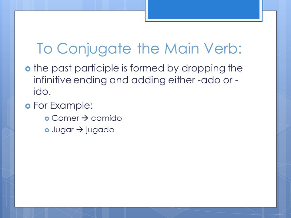 To Conjugate the Main Verb: