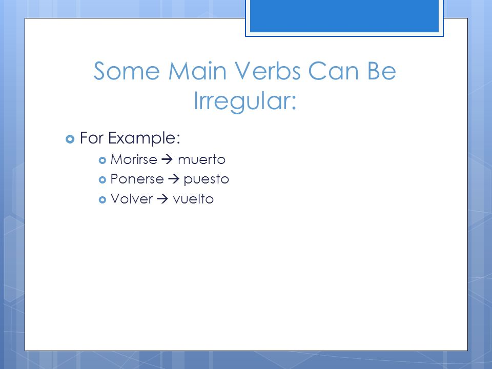 Some Main Verbs Can Be Irregular: