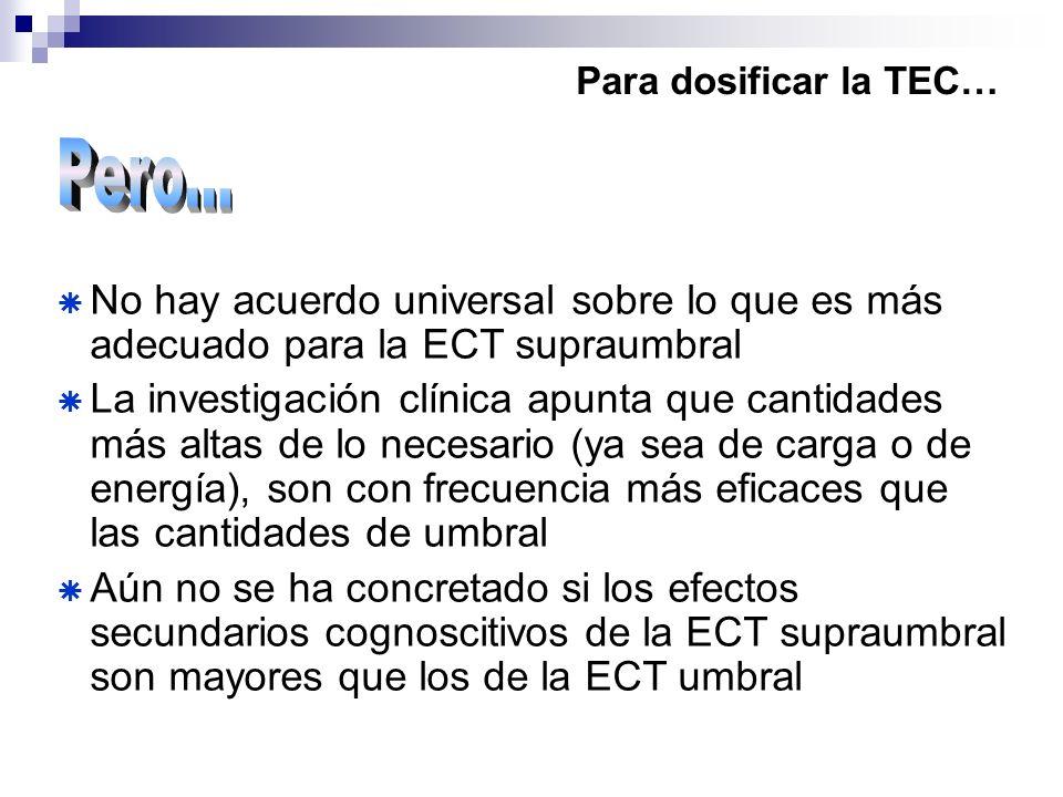 Para dosificar la TEC… Pero... No hay acuerdo universal sobre lo que es más adecuado para la ECT supraumbral.