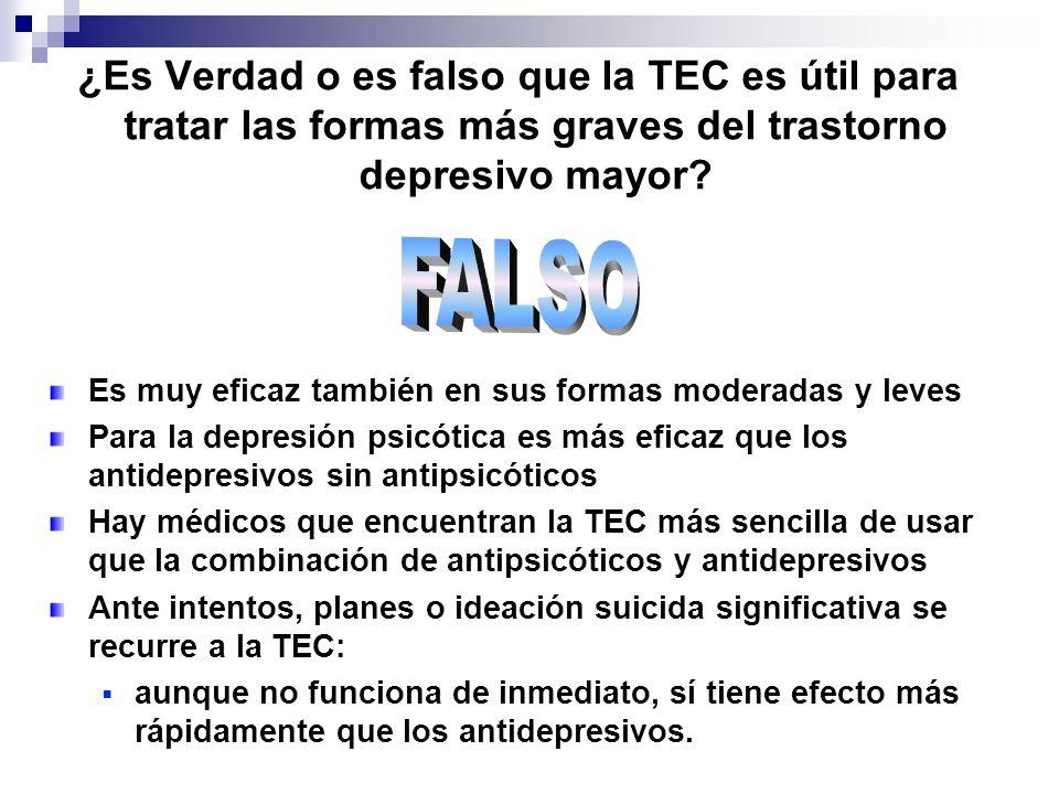 ¿Es Verdad o es falso que la TEC es útil para tratar las formas más graves del trastorno depresivo mayor