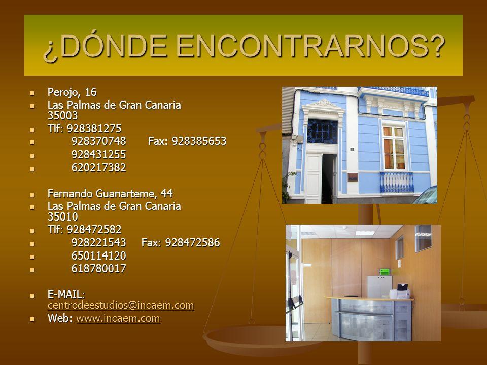 ¿DÓNDE ENCONTRARNOS Perojo, 16 Las Palmas de Gran Canaria 35003