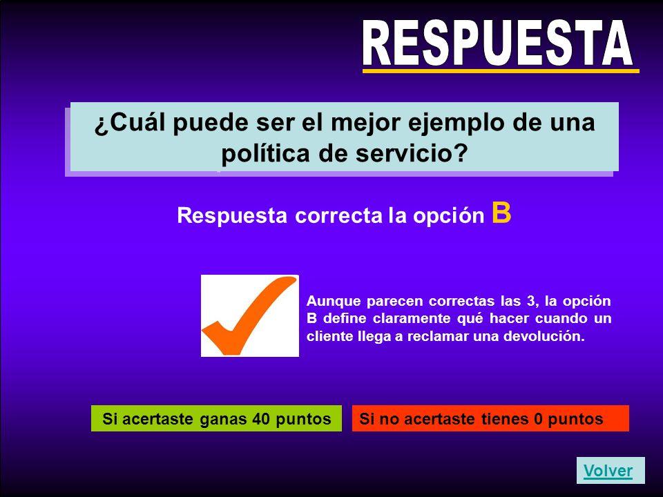 RESPUESTA ¿Cuál puede ser el mejor ejemplo de una política de servicio Respuesta correcta la opción B.