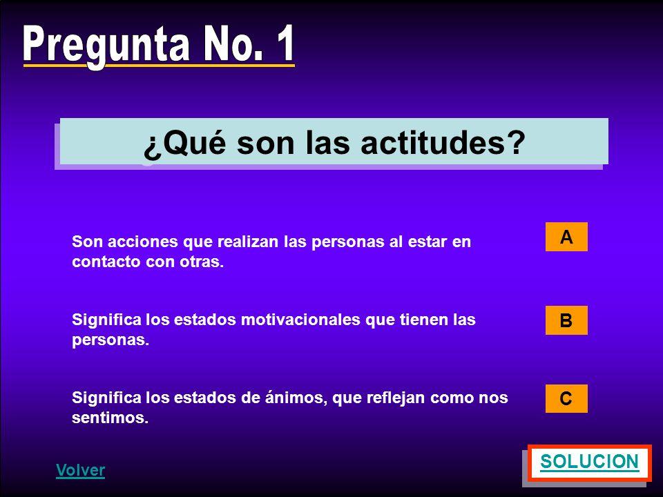 Pregunta No. 1 ¿Qué son las actitudes A B C SOLUCION