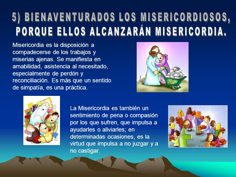 5) BIENAVENTURADOS LOS MISERICORDIOSOS,