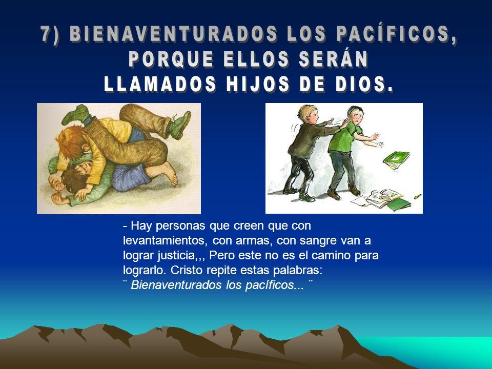 7) BIENAVENTURADOS LOS PACÍFICOS,